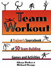 Team Workout: A Trainer's Sourcebook of 50 Team-Building Games and Activities by Glenn Parker, Richard Kropp (Paperback / softback, 2007)