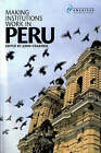 Making Institutions Work in Peru: Democracy, Development and Inequality Since 1980 by Institute for Latin American Studies (Paperback, 2006)