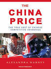 The China Price: The True Cost of Chinese Competitive Advantage by Alexandra Harney (CD-Audio, 2008)