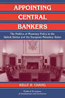 Appointing Central Bankers: The Politics of Monetary Policy in the United States and the European Monetary Union by Kelly H. Chang (Paperback, 2006)