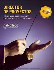 Director de Proyectos : Cómo Aprobar el Examen PMP® Sin Morir en el Intento...