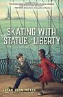 Skating With The Statue Of Liberty by Susan Lynn Meyer (Hardback, 2016)