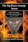 The Up Stairs Lounge Arson: Thirty-Two Deaths in a New Orleans Gay Bar, June 24, 1973 by Clayton Delery-Edwards (Paperback, 2014)