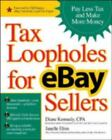 Tax Loopholes for eBay Sellers : Pay Less Tax and Make More Money by Janelle Elms and Diane Kennedy (2005, Paperback)