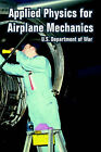 Applied Physics for Airplane Mechanics by Department Of War U S Department of War, US Department of War (Paperback / softback, 2005)