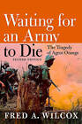 Waiting for an Army to Die: The Tragedy of Agent Orange by Fred A. Wilcox (Paperback, 2011)