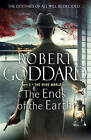 The Ends of the Earth: (The Wide World - James Maxted) by Robert Goddard (Hardback, 2015)