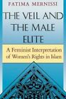 The Veil and the Male Elite: A Feminist Interpretation of Women's Rights in Islam by Fatima Mernissi (Paperback, 1992)