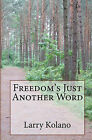 Freedom's Just Another Word by Larry Kolano (Paperback / softback, 2009)