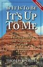 If It is to Be, It's Up to Me: How to Develop the Attitude of a Winner and Become a Leader by Thomas B Smith (Paperback / softback, 2002)