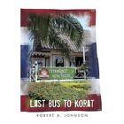 Last Bus to KORAT Robert a Johnson Modern Contemporary Fiction (p. 9781440188046