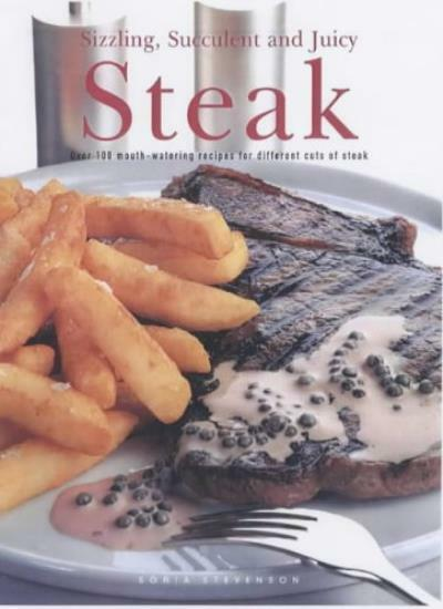 Steak: Over 100 Mouth-watering Recipes for Different Cuts of Steak By Sonia Ste