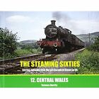 The Steaming Sixties: Central Wales: No. 12 by Irwell Press (Hardback, 2015)