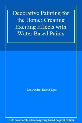 Decorative Painting for the Home: Creating Exciting Effects with Water Based P,