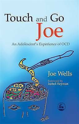 1 of 1 - Wells, Joe, Touch and Go Joe: An Adolescent's Experience of OCD, Very Good Book