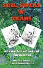 Soil Sweat 'n' Tears: Advice for Reluctant Gardeners by Brian Carline (Paperback, 2010)