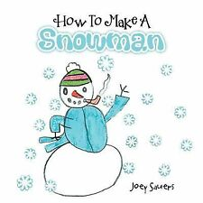 How to Make a Snowman by Joey Sauers (2012, Paperback)