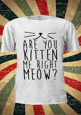 Are You Kitten Me Right Meow Cat Tumblr T-shirt Vest Top Men Women Unisex 1881