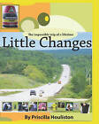 Little Changes: The Impossible Adventure of a Lifetime by Priscilla Houliston (Paperback / softback, 2008)