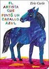 El Artista Que Pinto Un Caballo Azul by Eric Carle (Board book, 2013)