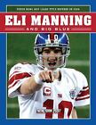 Eli Manning and Big Blue : Super Bowl MVP Leads Title Defense In 2008 by New York Post Editors (2008, Paperback)