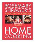 Rosemary Shrager's Absolutely Foolproof Classic Home Cooking by Rosemary Shrager (Paperback, 2013)