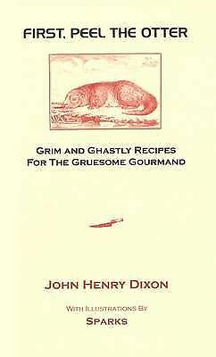 1 of 1 - First, Peel the Otter: Grim and Ghastly Recipes for the Gruesome Gourmand, John
