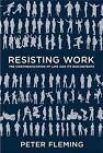 Resisting Work: The Corporatization of Life and its Discontents by Peter Fleming (Paperback, 2015)