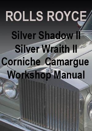 ROLLS ROYCE SILVER SHADOW II SILVER WRAITH II CORNICH CAMARGUE WORKSHOP MANUAL