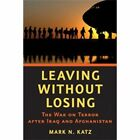 Leaving without Losing: The War on Terror after Iraq and Afghanistan by Mark N. Katz (Hardback, 2012)