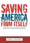 Saving America From Itself American Revival Opportunities by Fra 9781463408107