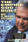 The Empire God Built: Inside Pat Robertson's Media Machine by Alec Foege (Hardback, 1996)