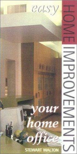 Easy Home Improvements Ser.: Your Home Office by Stewart Walton (2000, Trade...