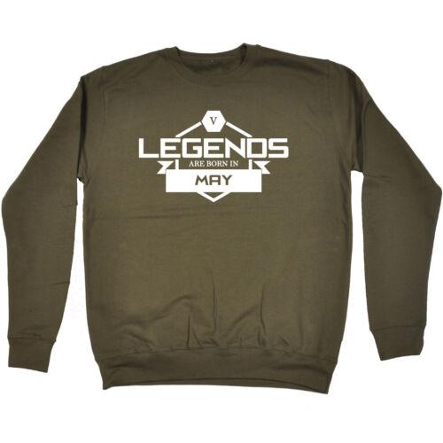 Legends Are Born In May SWEATSHIRT Legend Month Joke Top Funny Gift Birthday