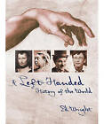 A Left-handed History of the World: An Exploration of World-changing Mental Agility, Intellectual Superiority and the Power of Surprise by Ed Wright (Paperback, 2007)