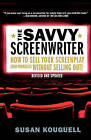 The Savvy Screenwriter: How to Sell Your Screenplay (and Yourself) Without Selling Out! by Susan Kouguell (Paperback / softback, 2006)