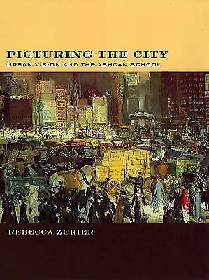 Picturing the City : Urban Vision and the Ashcan School by Zurier, Rebecca