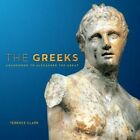 The Greeks: Agamemnon to Alexander the Great by Sir Terence Clark (Paperback, 2015)