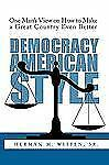 Democracy - American Style : One Man's View on How to Make a Great Country...