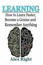 Learning : How to Learn Faster, Become a Genius and Remember Anything by Alex...