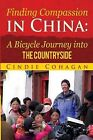 Finding Compassion in China: A Bicycle Journey Into the Countryside by Cindie Cohagan (Paperback / softback, 2012)