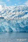 Reckless Aspirations by Al Brown (Paperback / softback, 2008)