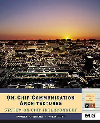 On-Chip Communication Architectures : System on Chip Interconnect-ExLibrary
