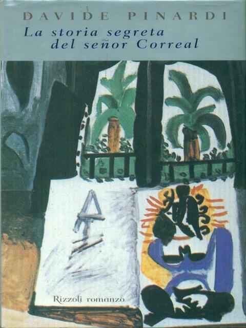 LA STORIA SEGRETA DEL SENOR CORREAL PRIMA EDIZIONE PINARDI DAVIDE RIZZOLI 2000