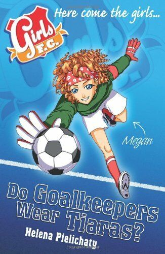 1 of 1 - Girls FC 1: Do Goalkeepers Wear Tiaras?,Helena Pielichaty, Sonia Leong