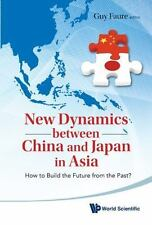New Dynamics Between China and Japan in Asia : How to Build the Future from...