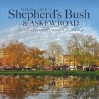 Wild About Shepherd's Bush & Askew Road: From Market Gardens to Busy Metropolis by Andrew Wilson (Hardback, 2015)