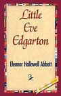 Little Eve Edgarton by Eleanor Hallowell Abbott, Hallowell Abbott Eleanor Hallowell Abbott (Hardback, 2007)