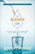 The Blessed Life : Unlocking the Rewards of Generous Living by Robert Morris (2016, Hardcover, Revised)