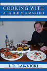 Cooking with a Laugh and a Martini by L R Lawnicki (Paperback / softback, 2009)